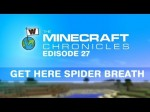The Minecraft Chronicles Part 27 GET HERE SPIDER BREATH