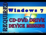 Windows 7 = Required CD-DVD drive device missing