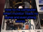 How to fix computer when monitor reads no signal and everything works